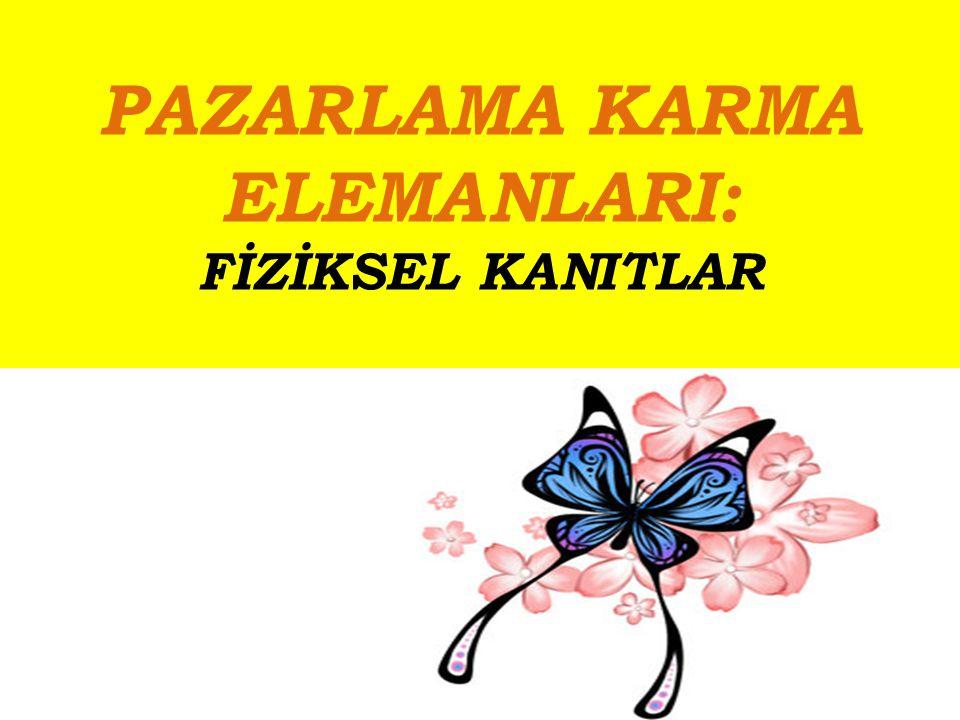 PAZARLAMA KARMA ELEMANLARI: FİZİKSEL KANITLAR