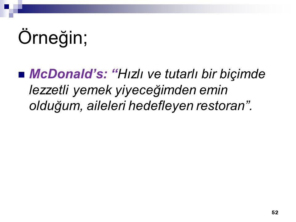 Örneğin; McDonald's: Hızlı ve tutarlı bir biçimde lezzetli yemek yiyeceğimden emin olduğum, aileleri hedefleyen restoran .