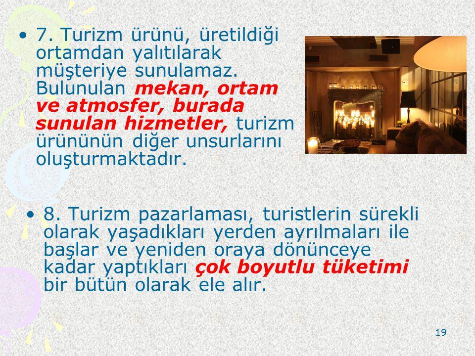 7. Turizm ürünü, üretildiği ortamdan yalıtılarak müşteriye sunulamaz