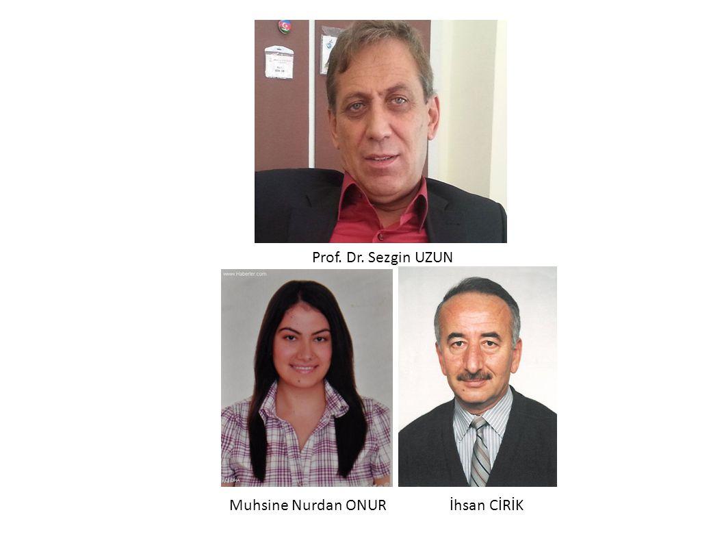 Prof. Dr. Sezgin UZUN Muhsine Nurdan ONUR İhsan CİRİK