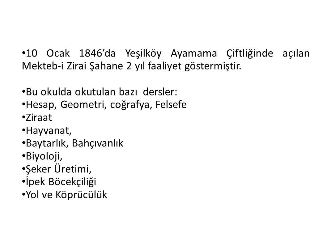 10 Ocak 1846'da Yeşilköy Ayamama Çiftliğinde açılan Mekteb-i Zirai Şahane 2 yıl faaliyet göstermiştir.