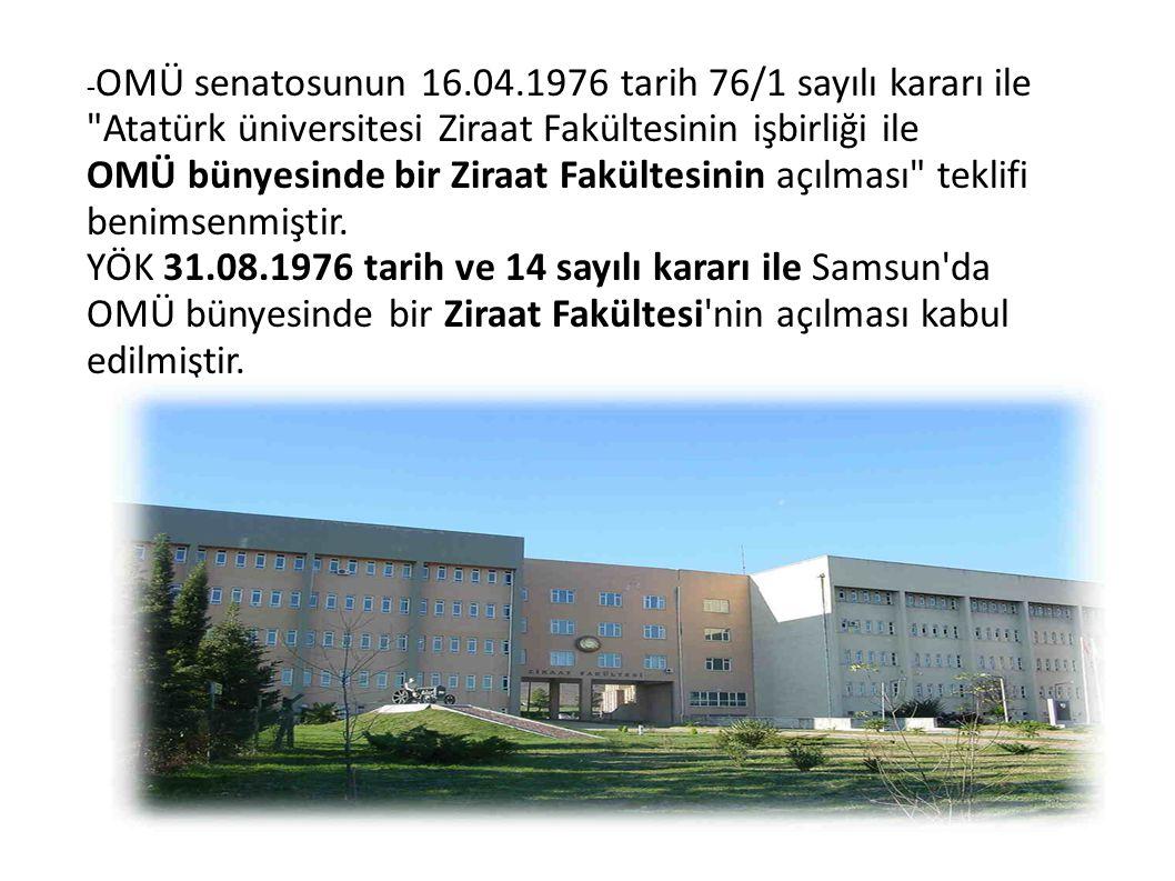 -OMÜ senatosunun 16.04.1976 tarih 76/1 sayılı kararı ile Atatürk üniversitesi Ziraat Fakültesinin işbirliği ile