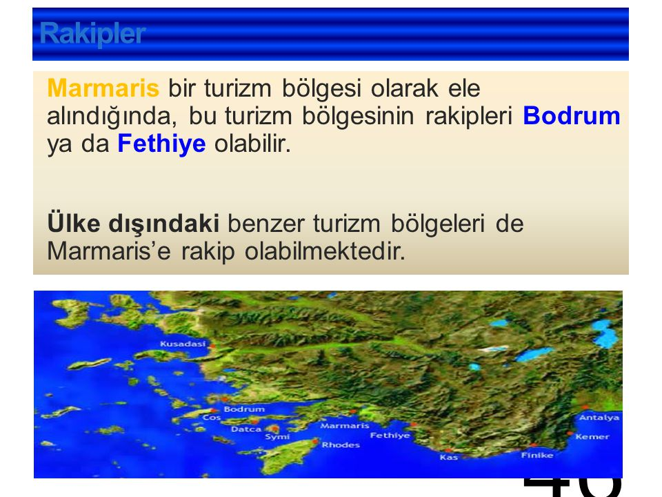 Rakipler Marmaris bir turizm bölgesi olarak ele alındığında, bu turizm bölgesinin rakipleri Bodrum ya da Fethiye olabilir.
