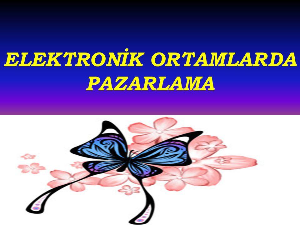 ELEKTRONİK ORTAMLARDA PAZARLAMA