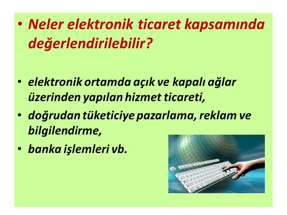 Neler elektronik ticaret kapsamında değerlendirilebilir