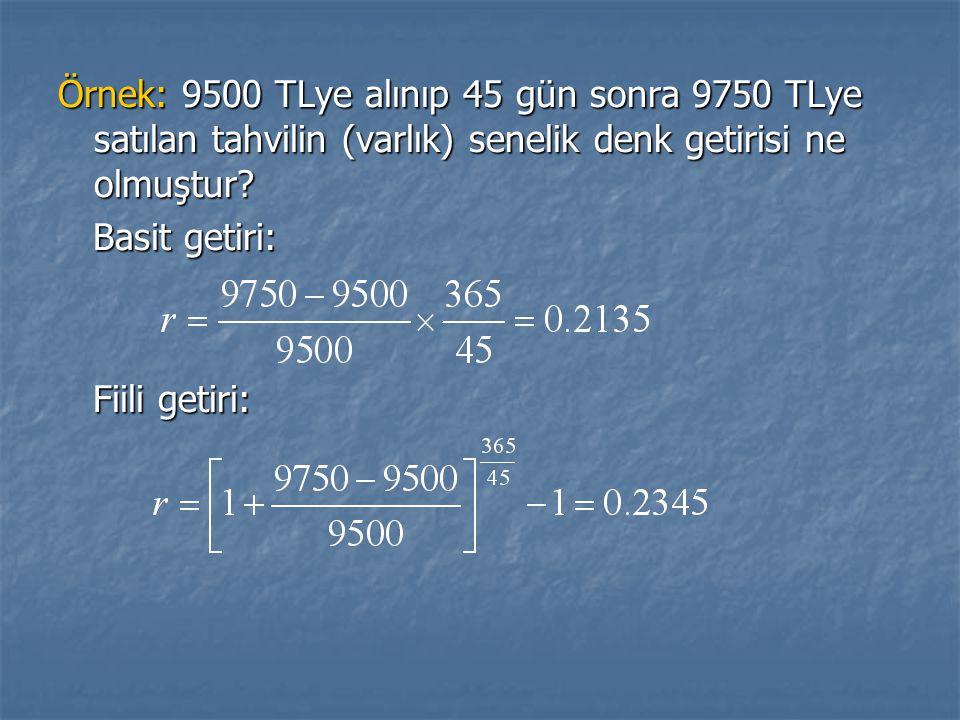 Örnek: 9500 TLye alınıp 45 gün sonra 9750 TLye satılan tahvilin (varlık) senelik denk getirisi ne olmuştur
