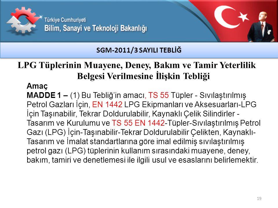 SGM-2011/3 SAYILI TEBLİĞ LPG Tüplerinin Muayene, Deney, Bakım ve Tamir Yeterlilik Belgesi Verilmesine İlişkin Tebliği.