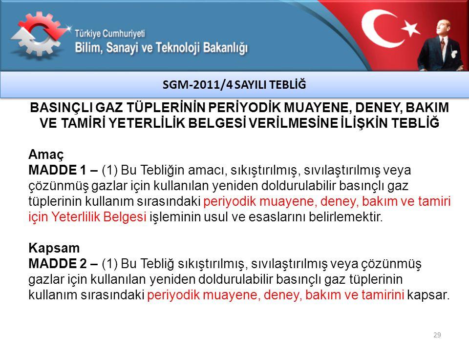SGM-2011/4 SAYILI TEBLİĞ BASINÇLI GAZ TÜPLERİNİN PERİYODİK MUAYENE, DENEY, BAKIM VE TAMİRİ YETERLİLİK BELGESİ VERİLMESİNE İLİŞKİN TEBLİĞ.