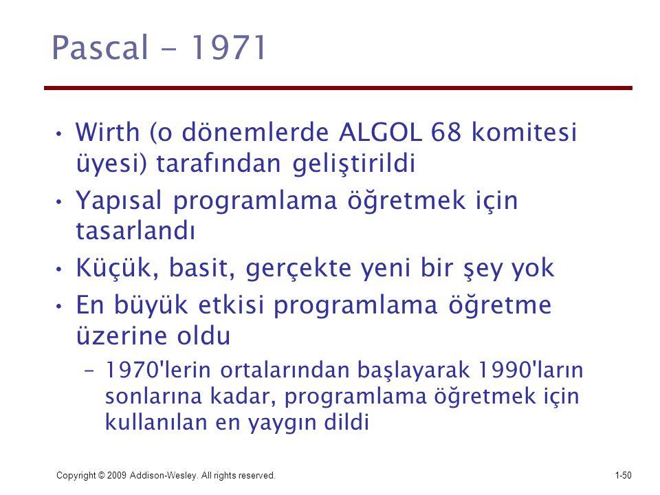 Pascal - 1971 Wirth (o dönemlerde ALGOL 68 komitesi üyesi) tarafından geliştirildi. Yapısal programlama öğretmek için tasarlandı.