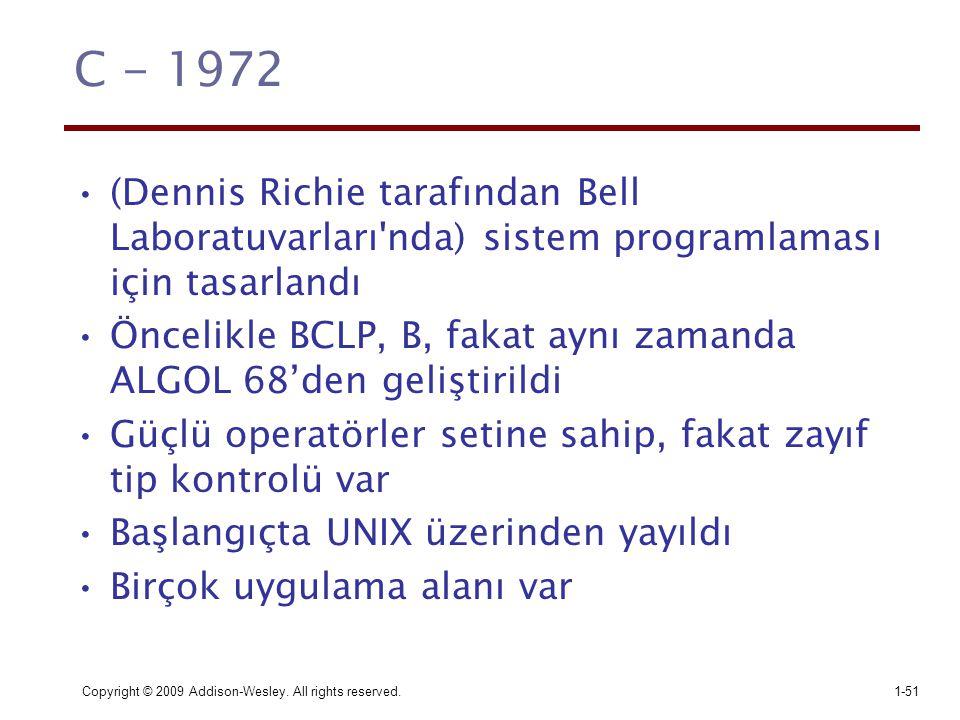 C - 1972 (Dennis Richie tarafından Bell Laboratuvarları nda) sistem programlaması için tasarlandı.