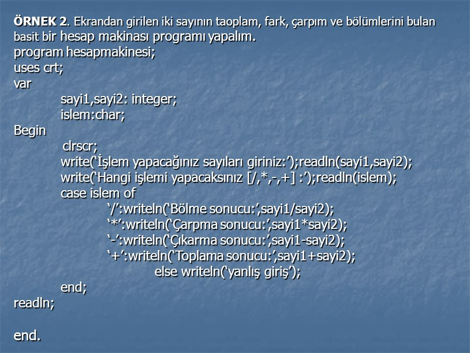 end. program hesapmakinesi; uses crt; var sayi1,sayi2: integer;