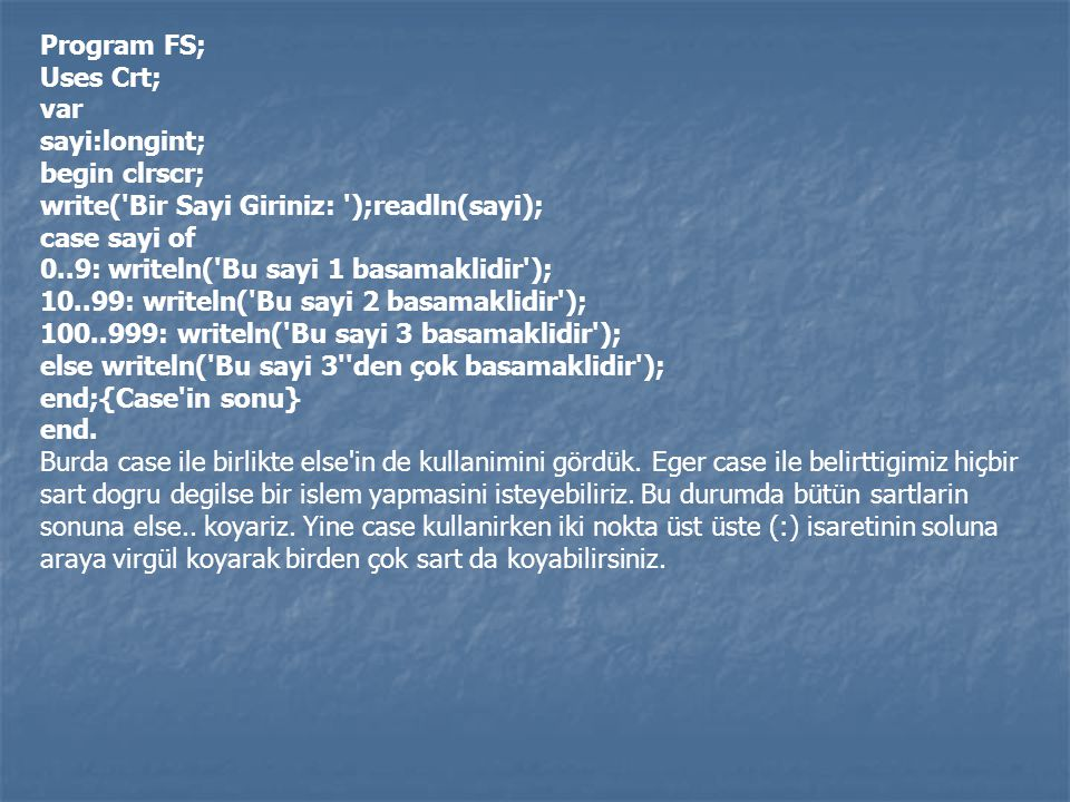 Program FS; Uses Crt; var. sayi:longint; begin clrscr; write( Bir Sayi Giriniz: );readln(sayi);