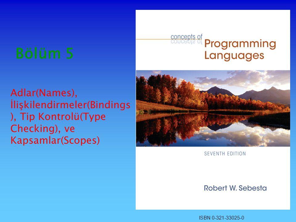 Bölüm 5 Adlar(Names), İlişkilendirmeler(Bindings), Tip Kontrolü(Type Checking), ve Kapsamlar(Scopes)
