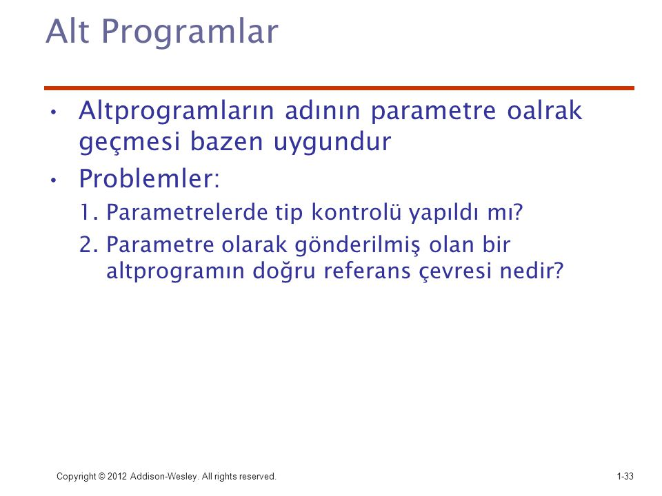 Alt Programlar Altprogramların adının parametre oalrak geçmesi bazen uygundur. Problemler: Parametrelerde tip kontrolü yapıldı mı