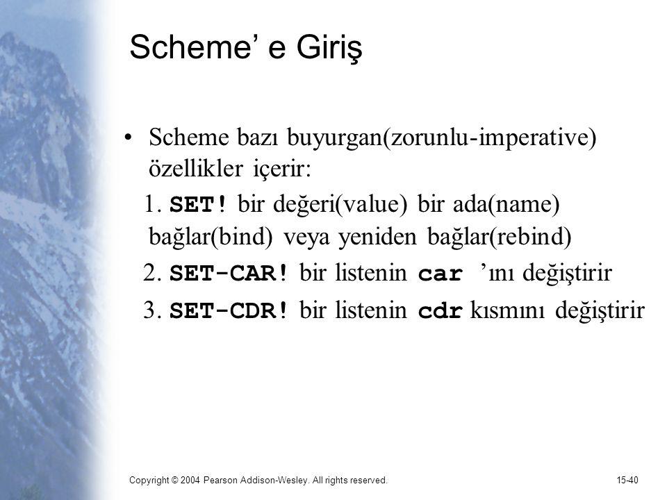 Scheme' e Giriş Scheme bazı buyurgan(zorunlu-imperative) özellikler içerir: