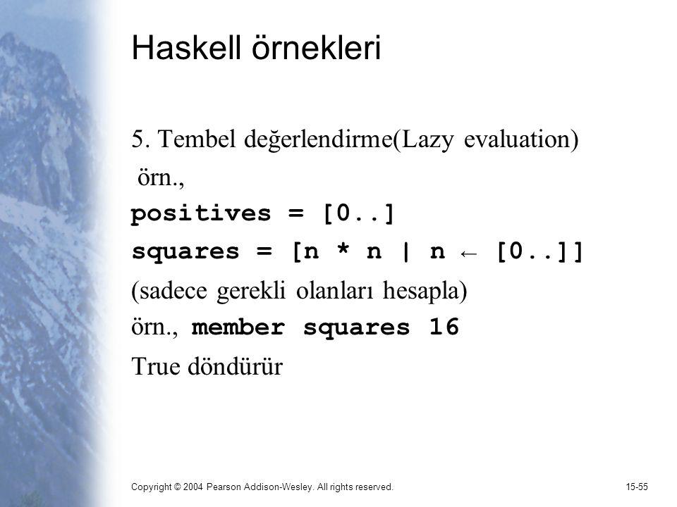 Haskell örnekleri 5. Tembel değerlendirme(Lazy evaluation) örn.,