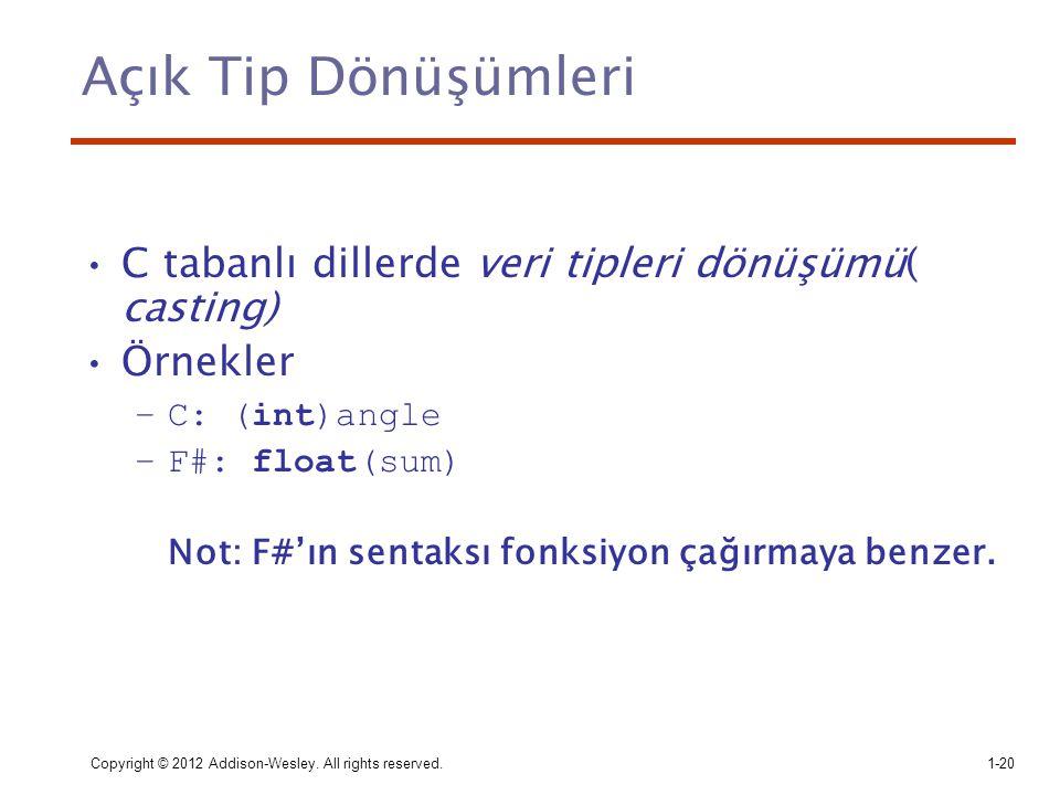 Açık Tip Dönüşümleri C tabanlı dillerde veri tipleri dönüşümü( casting) Örnekler. C: (int)angle. F#: float(sum)