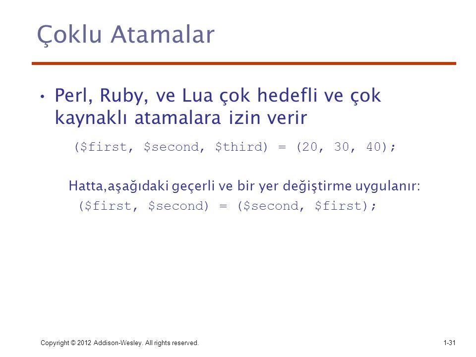 Çoklu Atamalar Perl, Ruby, ve Lua çok hedefli ve çok kaynaklı atamalara izin verir. ($first, $second, $third) = (20, 30, 40);