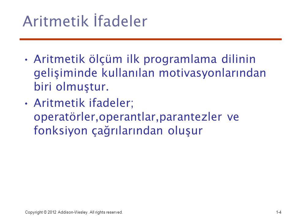 Aritmetik İfadeler Aritmetik ölçüm ilk programlama dilinin gelişiminde kullanılan motivasyonlarından biri olmuştur.