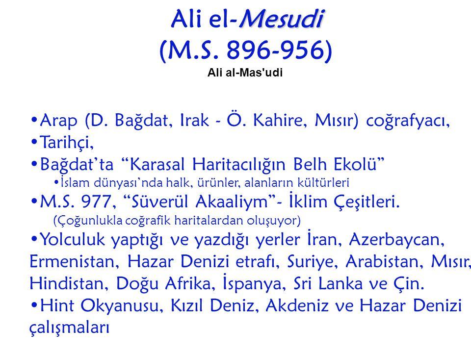 Ali el-Mesudi (M.S. 896-956) Ali al-Mas udi. Arap (D. Bağdat, Irak - Ö. Kahire, Mısır) coğrafyacı,