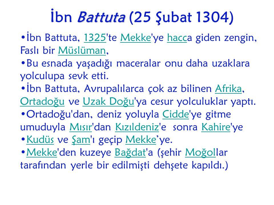 İbn Battuta (25 Şubat 1304) İbn Battuta, 1325 te Mekke ye hacca giden zengin, Faslı bir Müslüman,