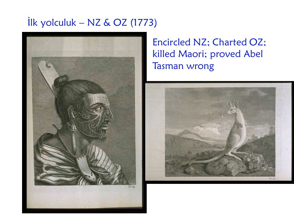 İlk yolculuk – NZ & OZ (1773) Encircled NZ; Charted OZ; killed Maori; proved Abel Tasman wrong