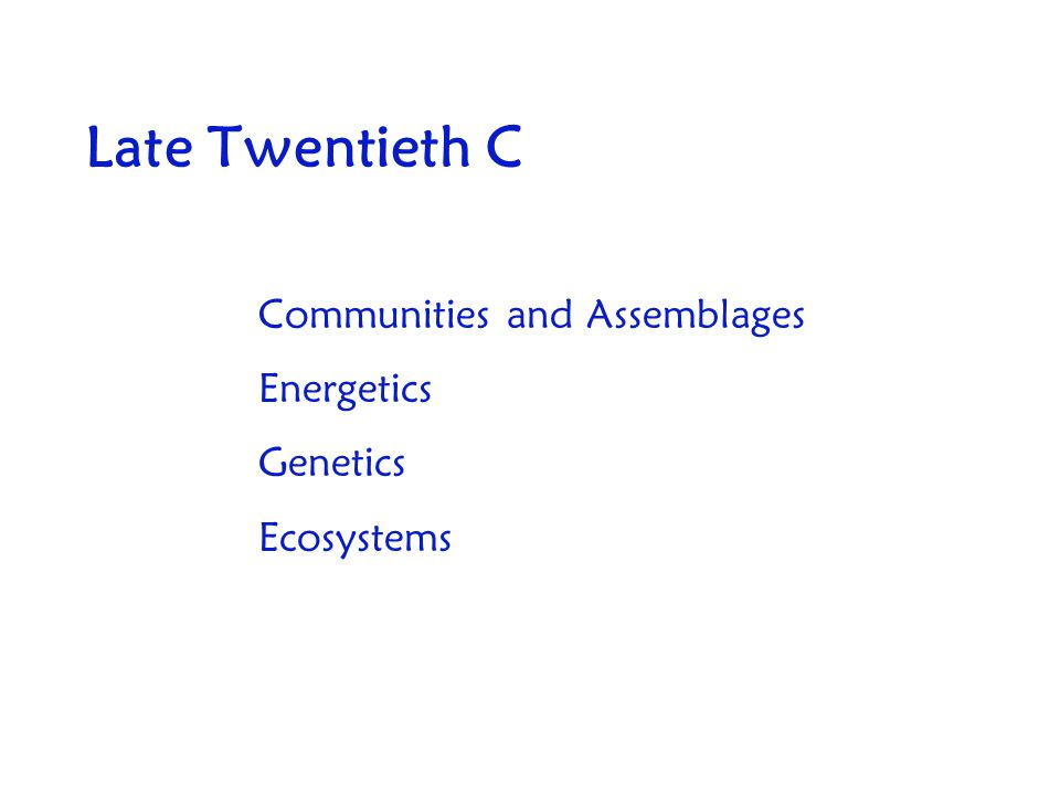 Late Twentieth C Communities and Assemblages Energetics Genetics