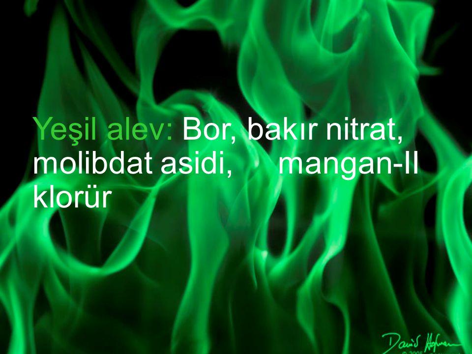 Yeşil alev: Bor, bakır nitrat, molibdat asidi, mangan-II klorür