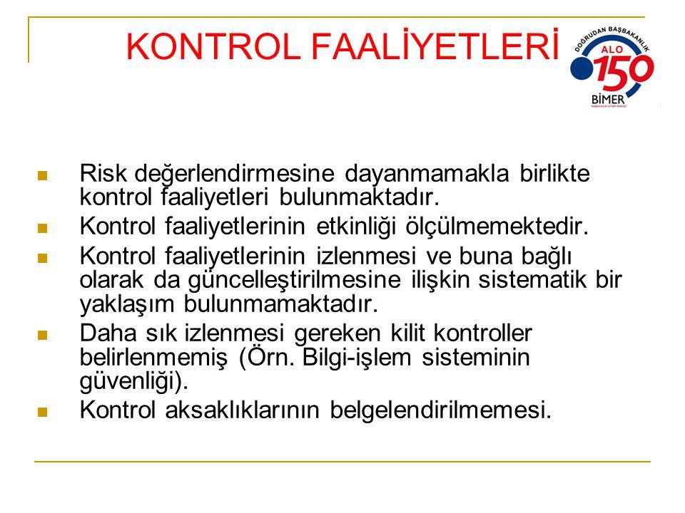 KONTROL FAALİYETLERİ Risk değerlendirmesine dayanmamakla birlikte kontrol faaliyetleri bulunmaktadır.