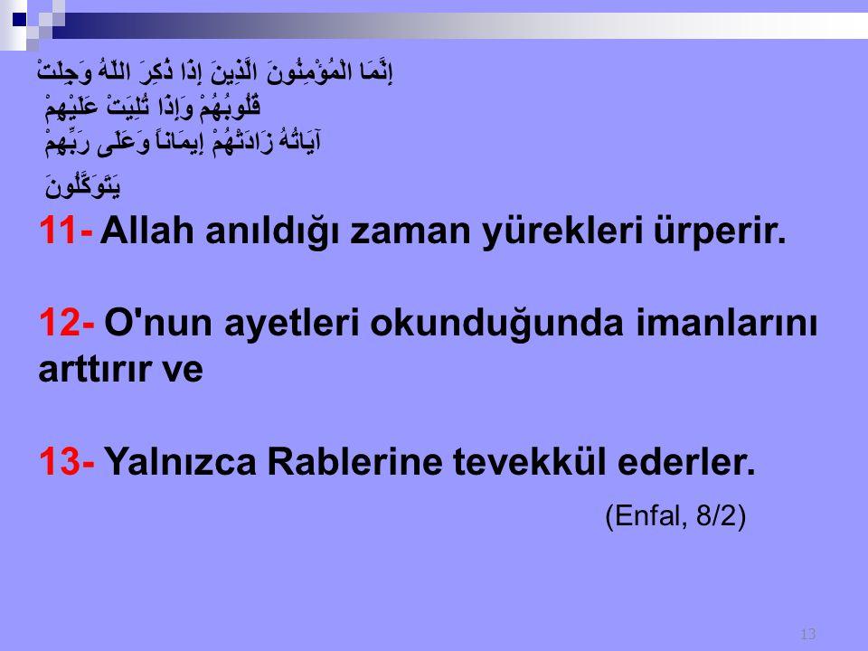 (Enfal, 8/2) 11- Allah anıldığı zaman yürekleri ürperir.