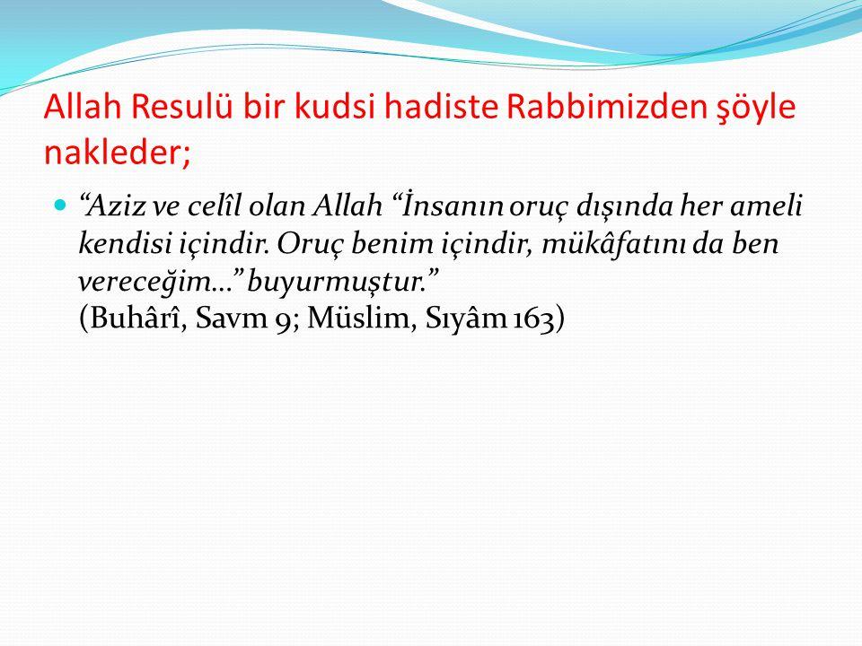 Allah Resulü bir kudsi hadiste Rabbimizden şöyle nakleder;