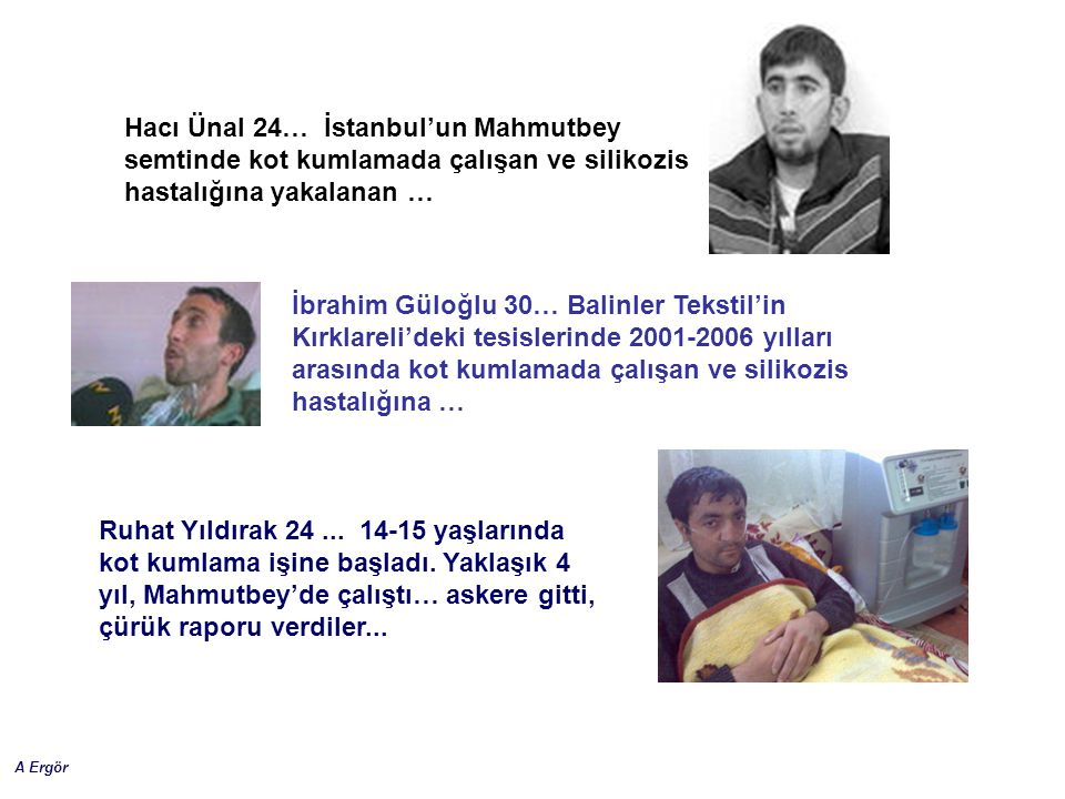 Hacı Ünal 24… İstanbul'un Mahmutbey semtinde kot kumlamada çalışan ve silikozis hastalığına yakalanan …