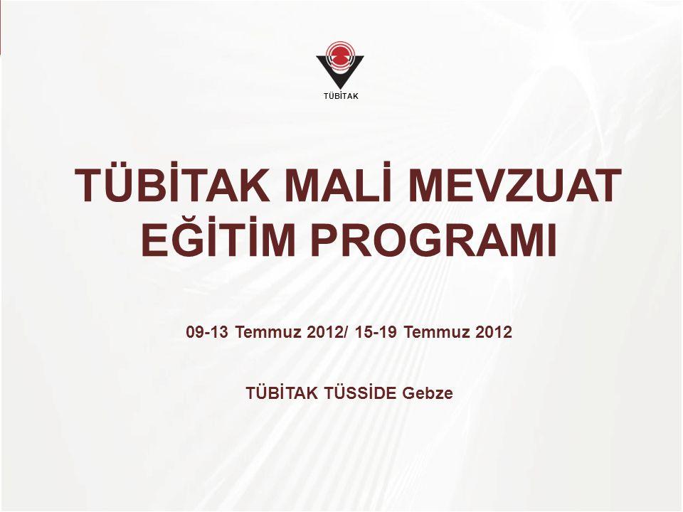 TÜBİTAK TÜBİTAK MALİ MEVZUAT EĞİTİM PROGRAMI 09-13 Temmuz 2012/ 15-19 Temmuz 2012 TÜBİTAK TÜSSİDE Gebze.