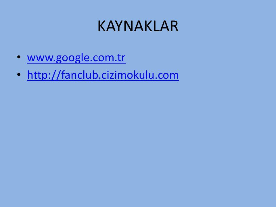 KAYNAKLAR www.google.com.tr http://fanclub.cizimokulu.com