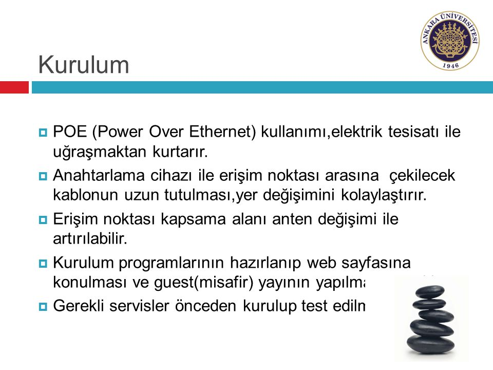 Kurulum POE (Power Over Ethernet) kullanımı,elektrik tesisatı ile uğraşmaktan kurtarır.