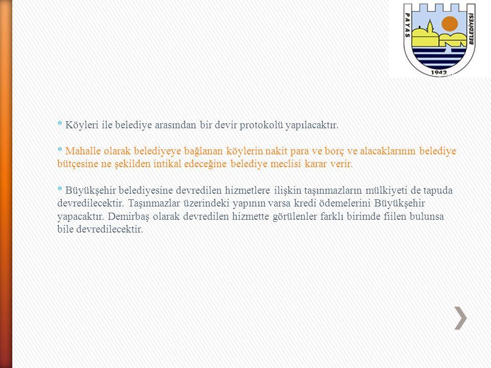 * Köyleri ile belediye arasından bir devir protokolü yapılacaktır.