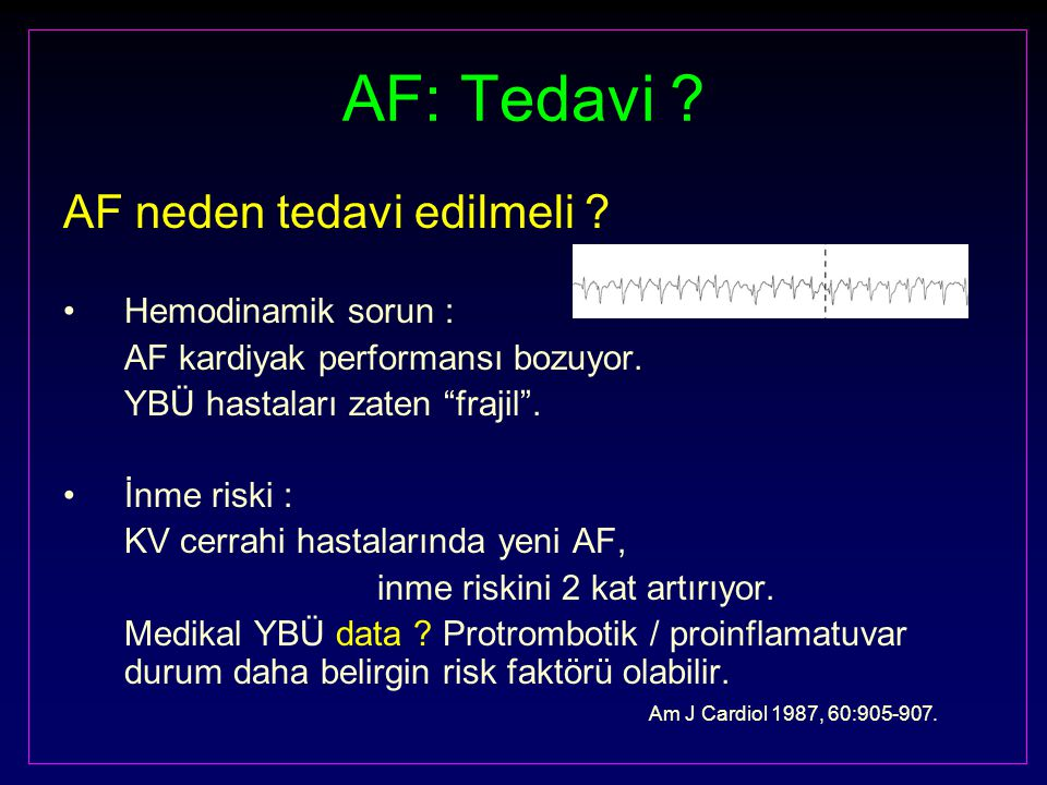 AF: Tedavi AF neden tedavi edilmeli Hemodinamik sorun :