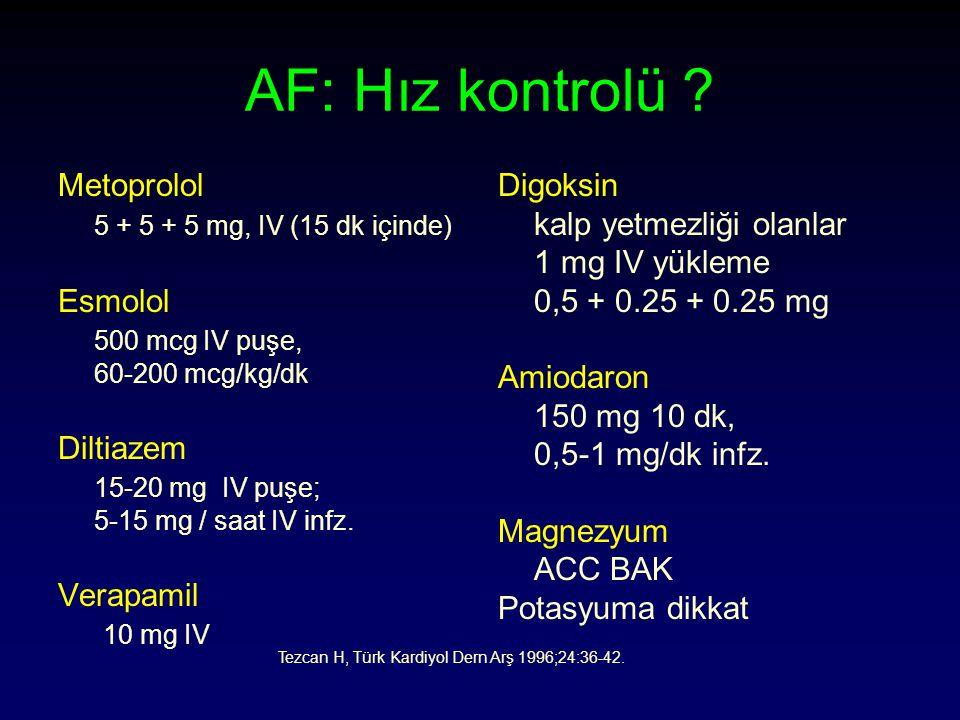 AF: Hız kontrolü Metoprolol 5 + 5 + 5 mg, IV (15 dk içinde) Esmolol