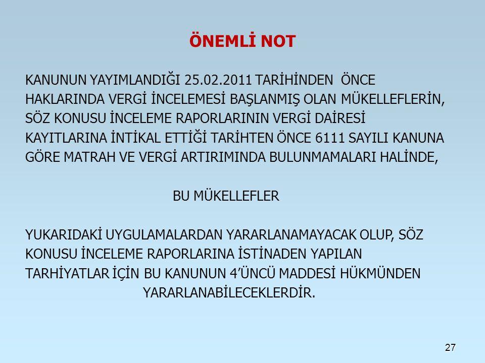 ÖNEMLİ NOT KANUNUN YAYIMLANDIĞI 25.02.2011 TARİHİNDEN ÖNCE