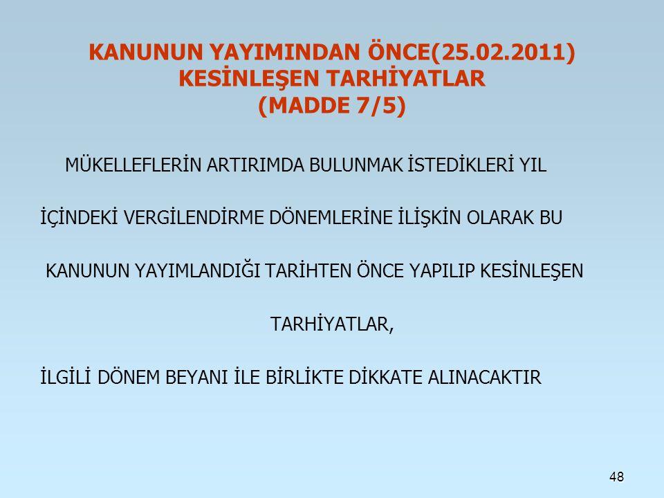 KANUNUN YAYIMINDAN ÖNCE(25.02.2011) KESİNLEŞEN TARHİYATLAR (MADDE 7/5)