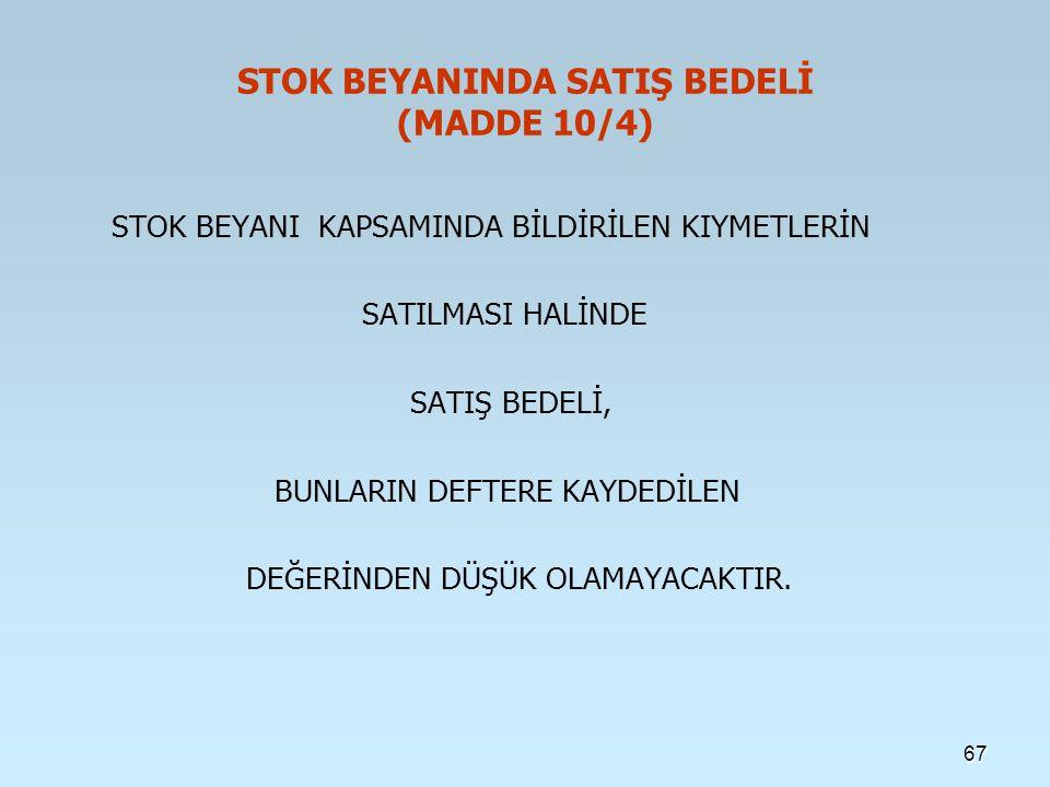 STOK BEYANINDA SATIŞ BEDELİ (MADDE 10/4)