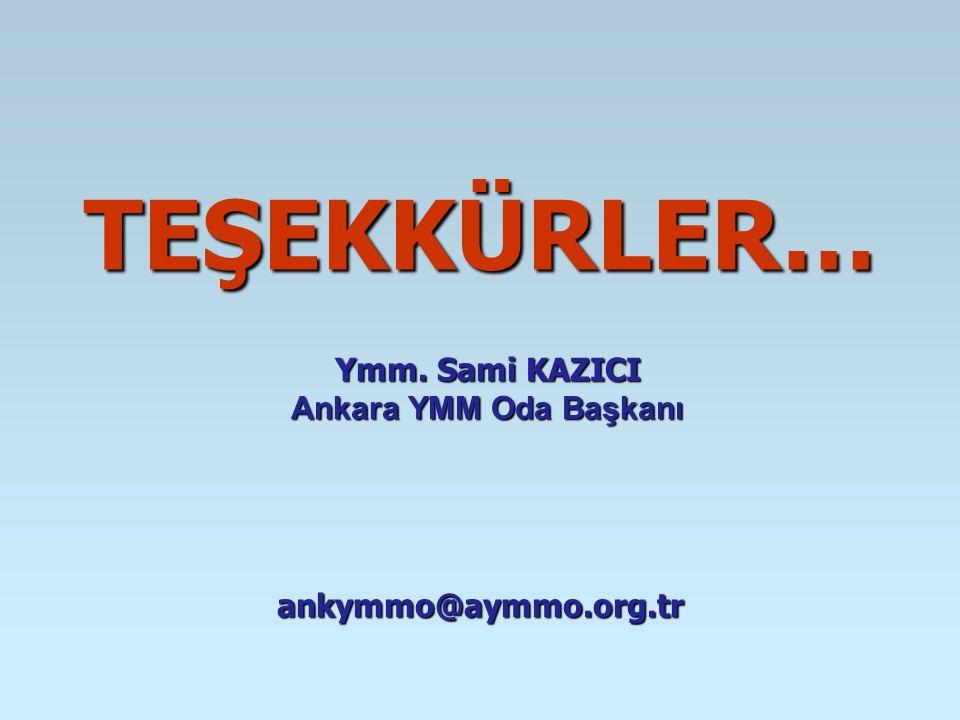 TEŞEKKÜRLER… Ymm. Sami KAZICI Ankara YMM Oda Başkanı