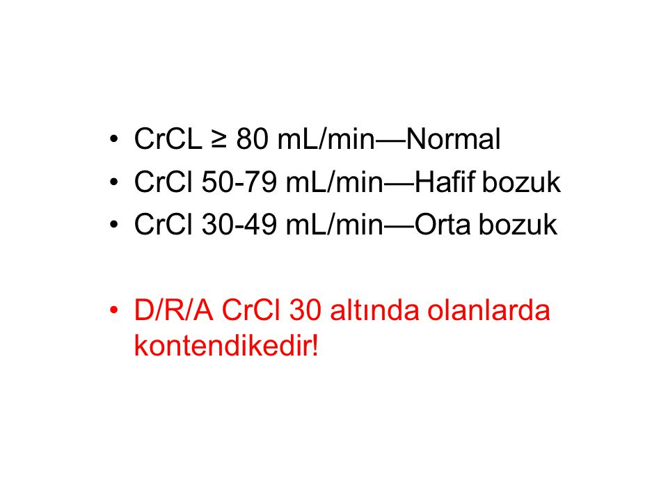 CrCL ≥ 80 mL/min—Normal CrCl 50-79 mL/min—Hafif bozuk.