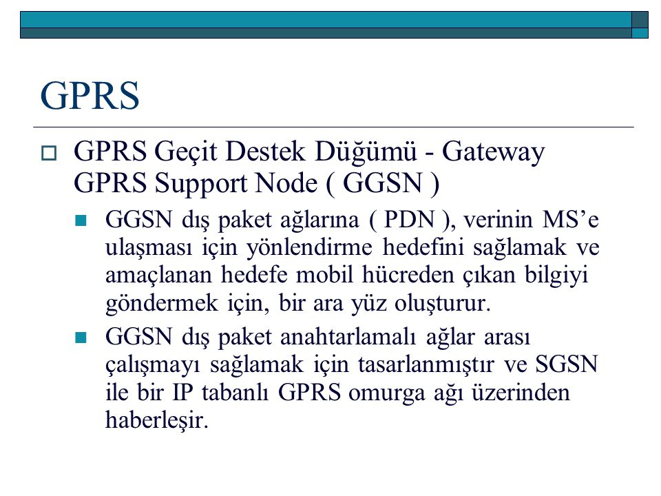 GPRS GPRS Geçit Destek Düğümü - Gateway GPRS Support Node ( GGSN )