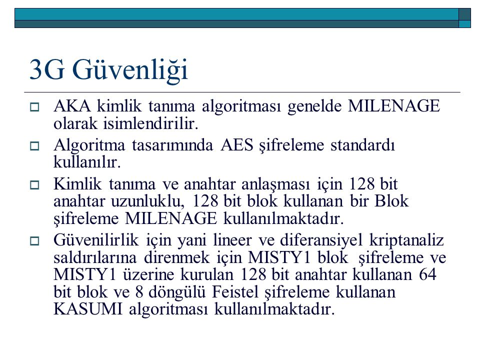 3G Güvenliği AKA kimlik tanıma algoritması genelde MILENAGE olarak isimlendirilir. Algoritma tasarımında AES şifreleme standardı kullanılır.