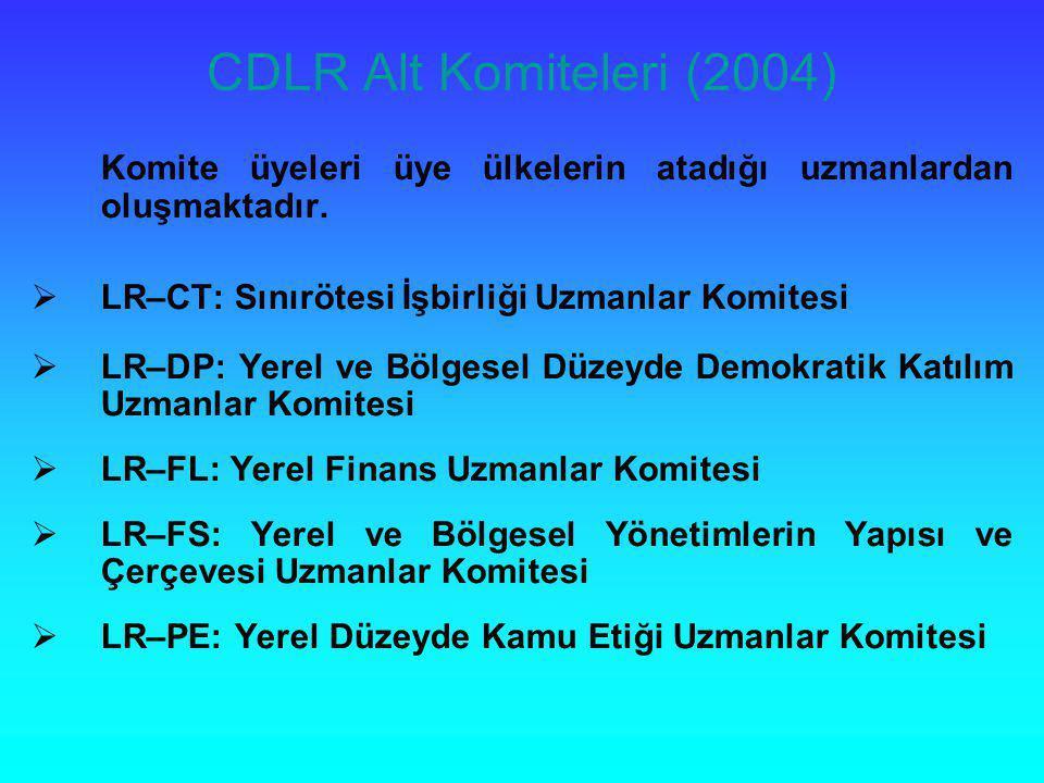 CDLR Alt Komiteleri (2004) Komite üyeleri üye ülkelerin atadığı uzmanlardan oluşmaktadır. LR–CT: Sınırötesi İşbirliği Uzmanlar Komitesi.