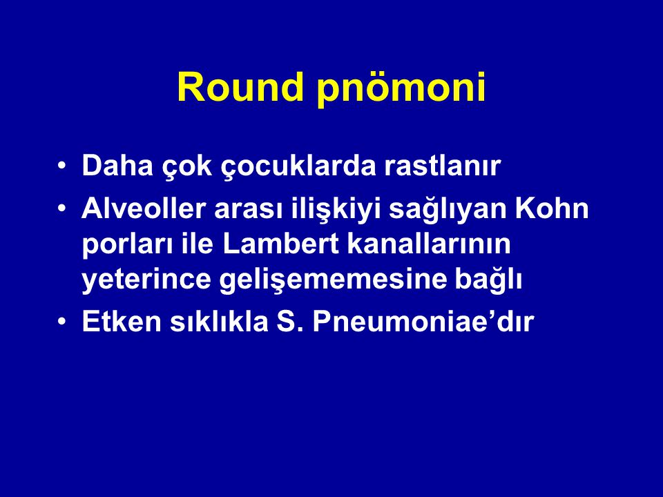Round pnömoni Daha çok çocuklarda rastlanır