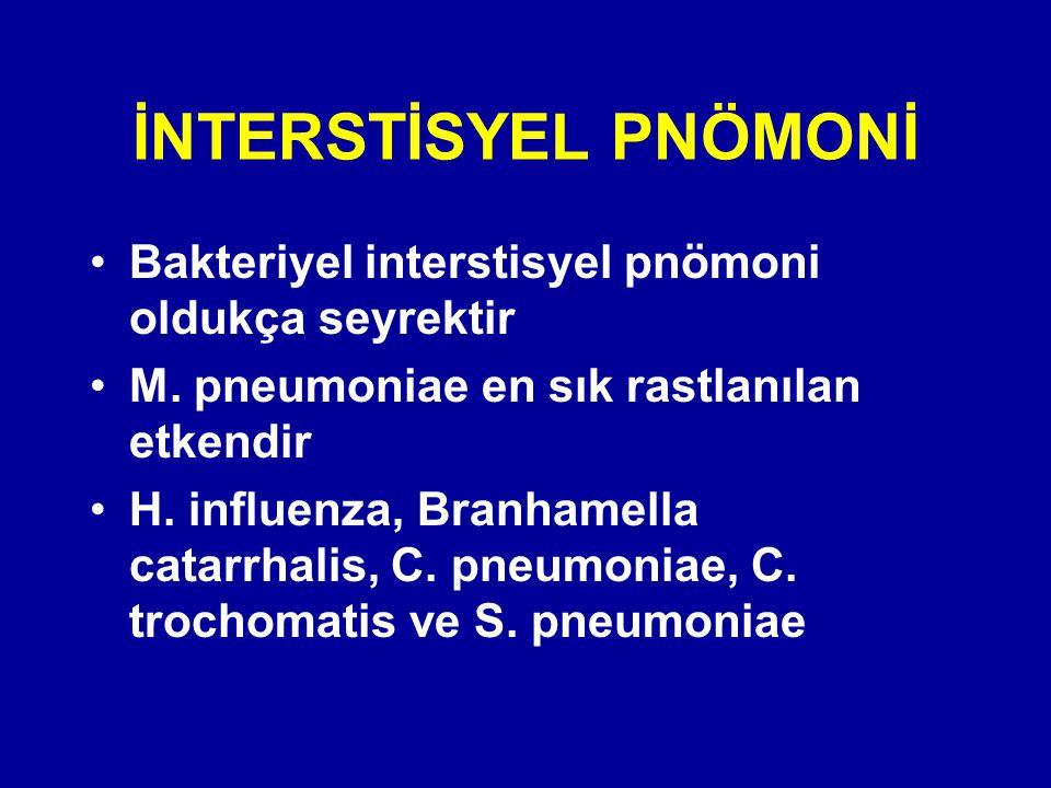 İNTERSTİSYEL PNÖMONİ Bakteriyel interstisyel pnömoni oldukça seyrektir