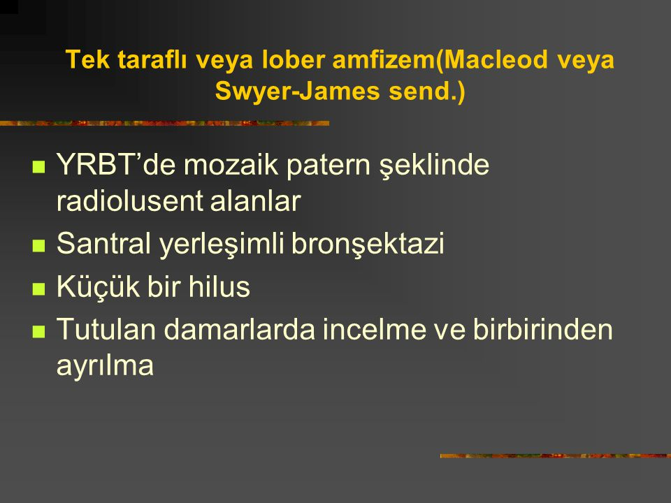 Tek taraflı veya lober amfizem(Macleod veya Swyer-James send.)