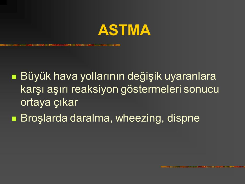 ASTMA Büyük hava yollarının değişik uyaranlara karşı aşırı reaksiyon göstermeleri sonucu ortaya çıkar.